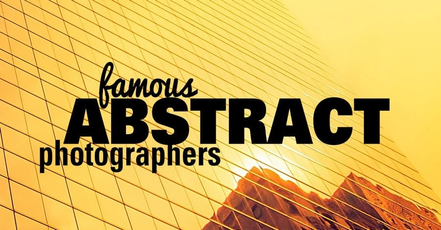 8 Famous Abstract Photographers and Their Photos