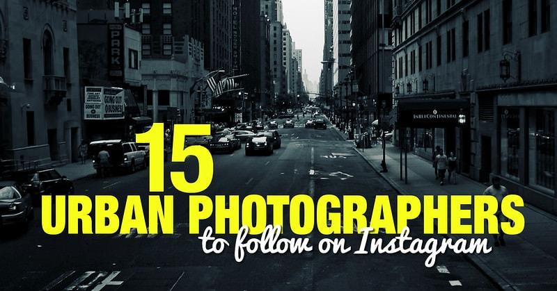 15 Top Urban Photographers to Follow on Instargam