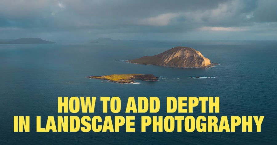 Creating Depth in Landscape Photography: 5-Step Method