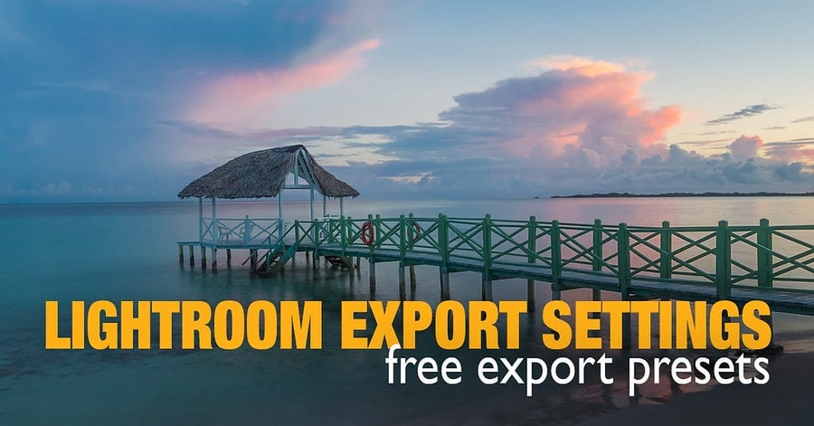 Best Lightroom Export Settings for Web, Print ... (Free ...