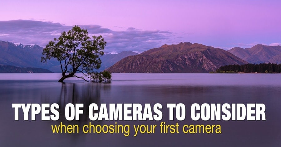 Types of Cameras to Consider when Choosing your First Camera