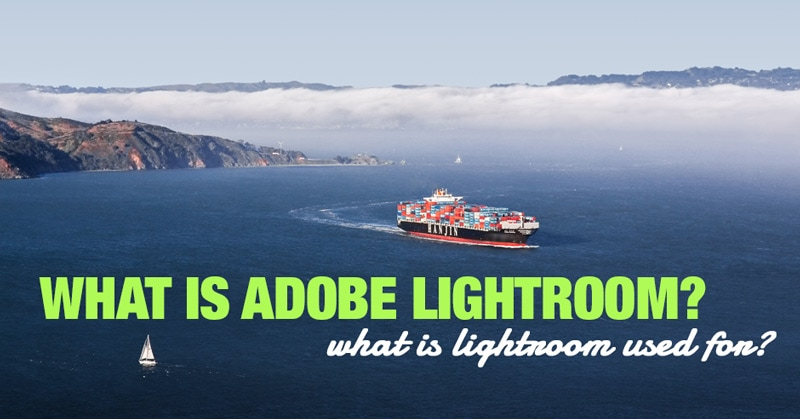 What is Lightroom and What is it Used For?