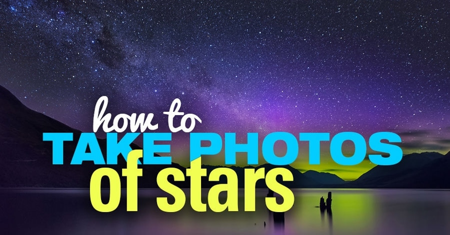 How to Take Pictures of Stars: In-Depth Guide to Astrophotography [2019]