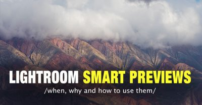 Lightroom Smart Previews – When, Why and How to Use Them
