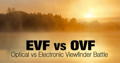 Electronic Viewfinder (EVF) vs Optical  (OVF)