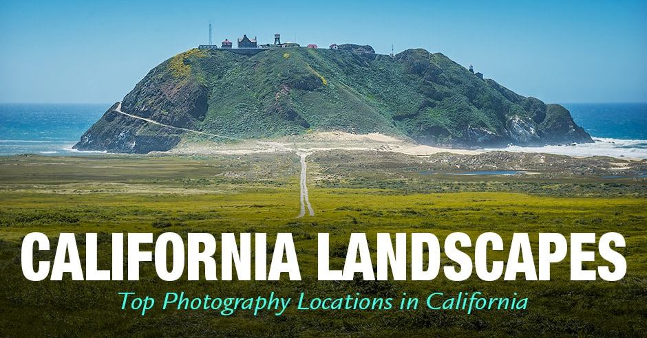 California Landscapes - Top Photography Locations in California