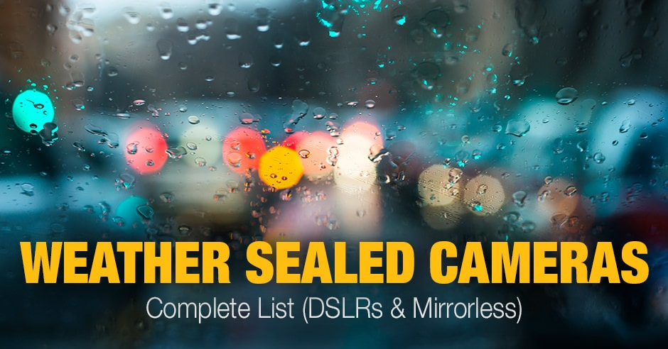 Weather Sealed Cameras - a Complete List