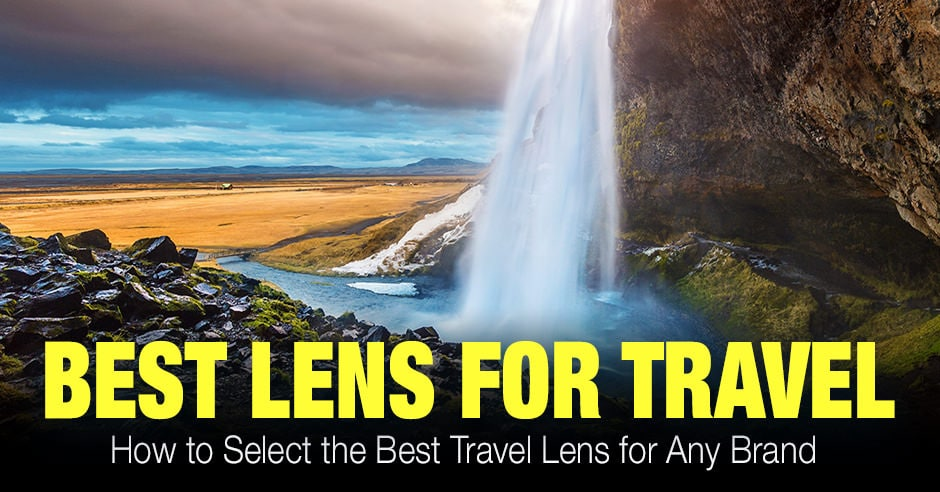 Best Travel Lens - How to Select the Best Travel Lenses for Any Brand