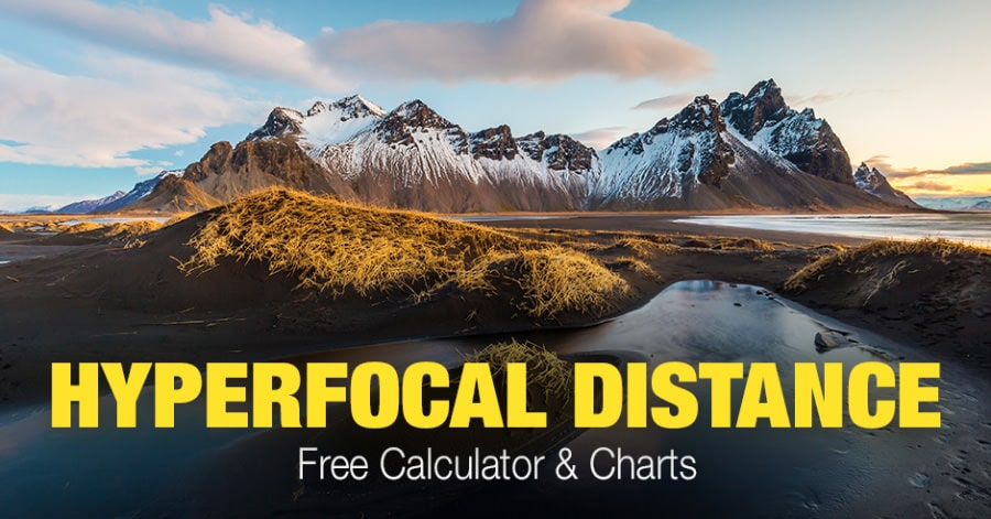 Hyperfocal Distance In Photography: Free Calculator & Charts
