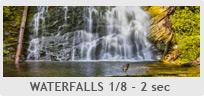 Shutter Speed  - Waterfalls or Fast Running Water 1/8 - 2sec