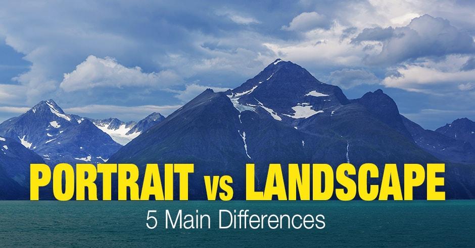 Portrait vs Landscape: 5 Main Differences